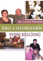 Dr. James Dobson: Amit a feleségekről tudni kell(ene)