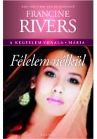 Francine Rivers: Félelem nélkül - Mária