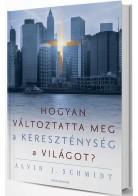 Hogyan változtatta meg a kereszténység a világot?